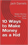 10 Ways to Make Money as a Kid: Make Money on Your Own Time
