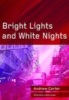 Bright Lights and White Nights by Andrew  Carter