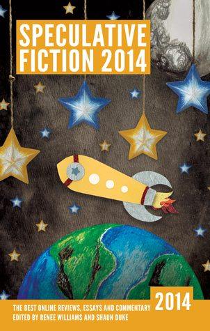 Speculative Fiction 2014: The Year's Best Online Reviews, Essays and Commentary