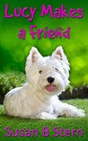 Lucy Makes a Friend (Lucy's Adventures Book 1)