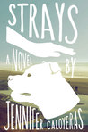 Strays A Novel by Jennifer Caloyeras