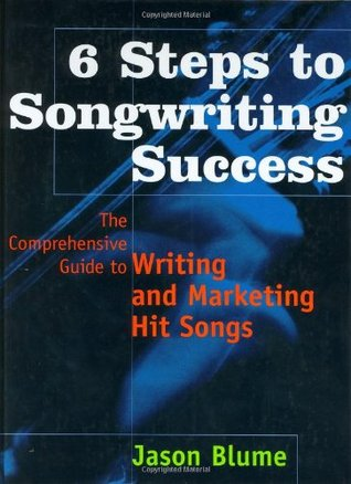 Six Steps to Songwriting Success by Jason Blume