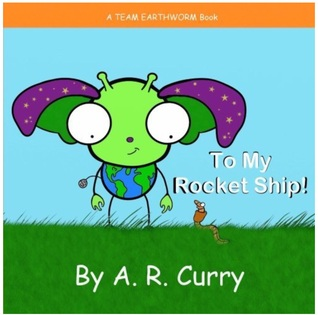 To My Rocket Ship! by A.R. Curry