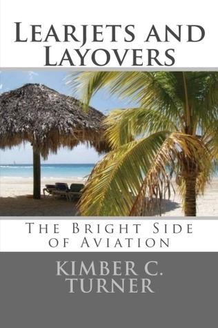 Learjets and Layovers by Kimber C. Turner