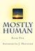 Mostly Human by Antoinette J. Houston