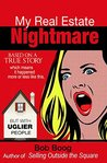My Real Estate Nightmare: based on a TRUE STORY which means it happened more or less like this...but with UGLIER people (3 Funny Books Book 1)
