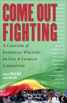 Come Out Fighting: A Century of Essential Writing on Gay and Lesbian Liberation