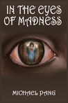 In the Eyes of Madness by Michael Pang