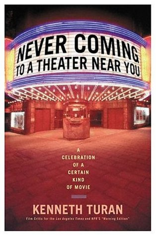 Never Coming To A Theater Near You by Kenneth Turan