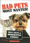 Bad Pets Most Wanted!  True Tales of Misbehaving Animals by Allan Zullo