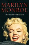 Marilyn Monroe: Private and Undisclosed: New edition: revised and expanded