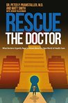 Rescue The Doctor: What Doctors Urgently Need to Know About the New World of Health Care