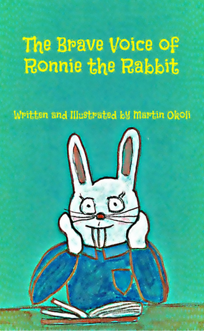 The Brave Voice of Ronnie the Rabbit by Martin Okoli