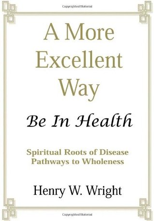 A More Excellent Way: Be in Health: Pathways of Wholeness, Spiritual Roots of Disease