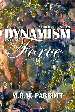 Dynamism: Volume I: Force  by  M.R.M. Parrott