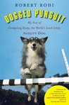 Dogged Pursuit: My Year of Competing Dusty, the World's Least Likely Agility Dog