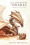 In the Labyrinth of Drakes (The Memoirs of Lady Trent #4)
