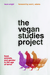 The Vegan Studies Project: Food, Animals, and Gender in the Age of Terror