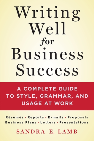 Writing Well for Business Success by Sandra E. Lamb