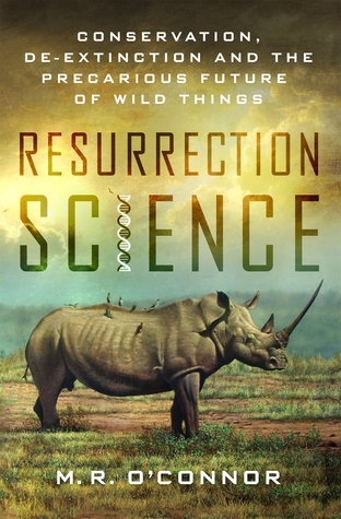 Resurrection Science: From White Rhinos to Right Whales, the Controversial and Dangerous Marriage of Biology and Evolution