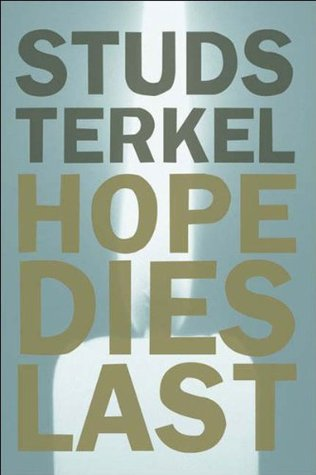 Hope Dies Last by Studs Terkel
