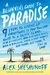 A Beginner's Guide to Paradise: 9 Steps to Giving Up Everything So You Too Can: Move to a South Pacific Island, Wear a Loincloth, Read a Hundred Books, Diaper a Baby Monkey, Build a Bungalow,
