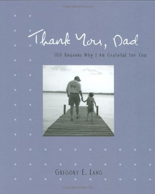 Thank You, Dad: 100 Reasons Why I'm Grateful for You