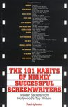 The 101 Habits of Highly Successful Screenwriters: Insiders Secrets from Hollywood's Top Writers