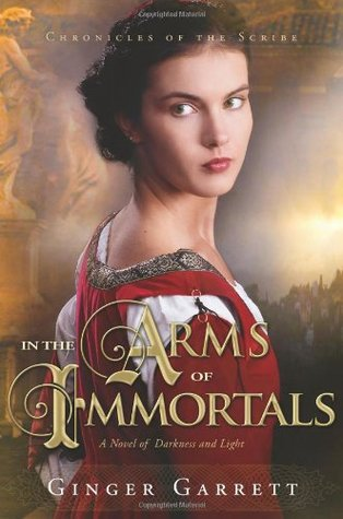 In the Arms of Immortals: A Novel of Darkness and Light (Chronicles of the Scribe, #2)