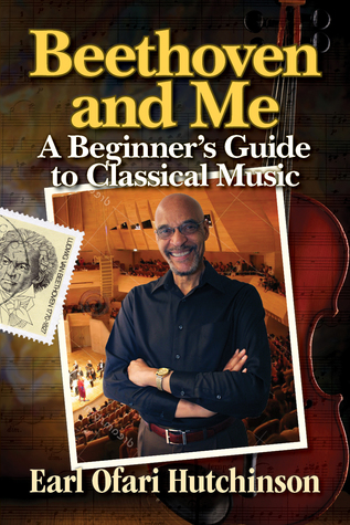 Beethoven and Me: A Beginners Guide to Classical Music  by  Earl Ofari Hutchinson