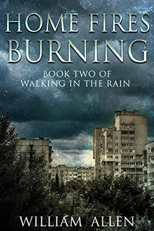 Home Fires Burning (Walking in the Rain #2) - William Allen
