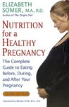 Nutrition for a Healthy Pregnancy: The Complete Guide to Eating Before, During, and After Your Pregnancy