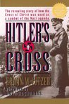 Hitler's Cross: The Revealing Story of How the Cross of Christ was Used as a symbol of  the Nazi Agenda