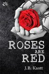 Roses Are Red by J.B. Kantt