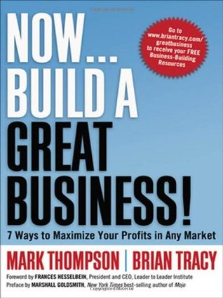 Now, Build a Great Business! 7 Ways to Maximize Your Profits ... by Mark C. Thompson