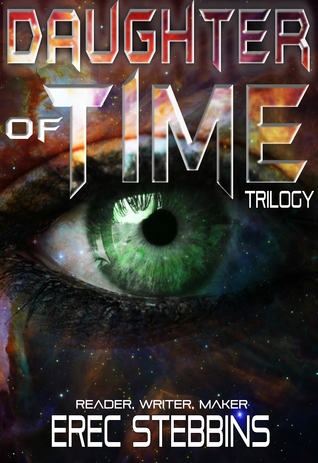 Daughter of Time Trilogy (Daughter of Time #1-3) - Erec Stebbins