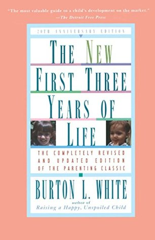 New First Three Years of Life by Burton L. White