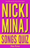 NICKI MINAJ SONGS QUIZ Book: 96 Q&A about songs from all Nicki Minaj albums - PINK FRIDAY, PINK FRIDAY: ROMAN RELOADED and THE PINKPRINT Included! (FUN QUIZZES & BOOKS FOR TEENS)