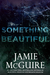 Something Beautiful by Jamie McGuire