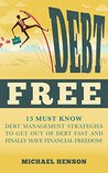 Debt Free: 13 Must Know Debt Management Strategies to Get Out of Debt Fast and Finally Have Financial Freedom