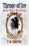 Throne of Ice (Gothic Faerie Tale Series, #1)