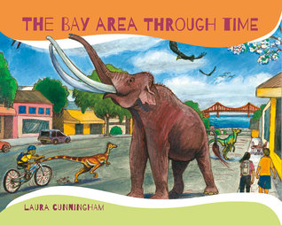 The Bay Area Through Time by Laura Cunningham