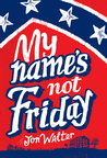 Cover of My Name's Not Friday