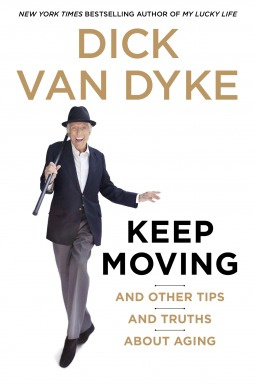 Keep Moving: And Other Tips About Old Age