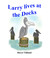Larry lives at the Dock by Sheryl Tidlund