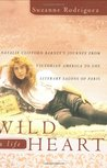 Wild Heart: A Life: Natalie Clifford Barney's Journey from Victorian America to the Literary Salons of Paris
