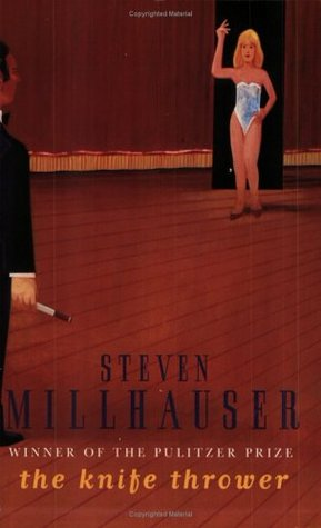The Knife Thrower and Other Stories by Steven Millhauser