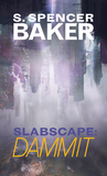 Slabscape: Dammit (Slabscape, #2)