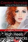 High Heels and Train Wrecks by Carolyn Reynolds