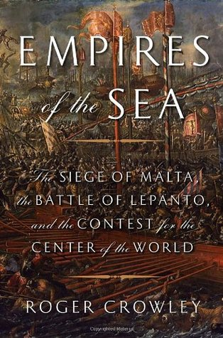 The Siege of Malta, the Battle of Lepanto, and the Contest for the Center of the World - Roger Crowey